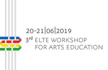 3rd ELTE Workshop for Arts Education – EWAE 2019